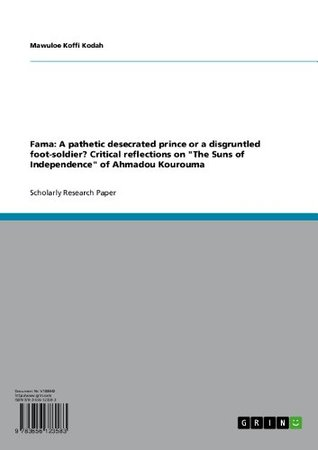 Fama: A pathetic desecrated prince or a disgruntled foot-soldier? Critical reflections on The Suns of Independence of Ahmadou Kourouma  by  Mawuloe Koffi Kodah