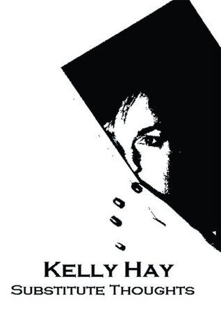 Substitute Thoughts  by  Kelly Hay