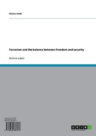 Terrorism and the balance between freedom and security  by  Florian Seidl