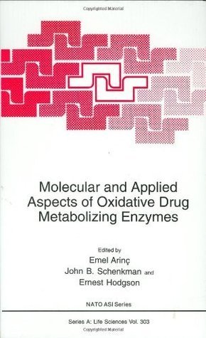 Molecular and Applied Aspects of Oxidative Drug Metabolizing Enzymes (Nato Science Series A: (closed)) Emel Arinc