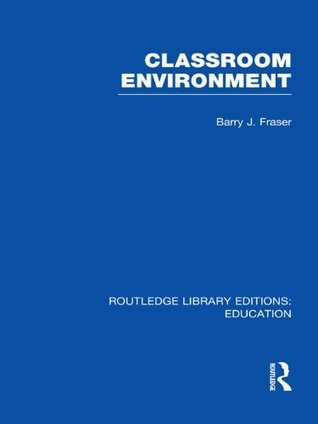 Classroom Environment (RLE Edu O): Volume 4 (Routledge Library Editions: Education)  by  Barry J. Fraser
