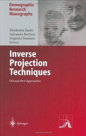 Inverse Projection Techniques: Old and New Approaches (Demographic Research Monographs)  by  Elisabetta Barbi