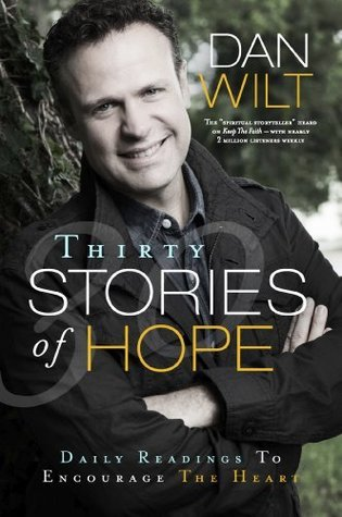 Thirty Stories Of Hope: Daily Readings To Encourage The Heart  by  Dan Wilt