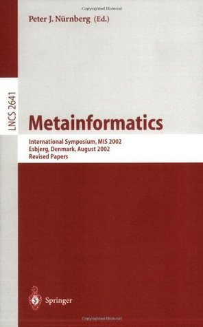 Metainformatics: International Symposium, MIS 2002, Esbjerg, Denmark, August 7-10, 2002, Revised Papers (Lecture Notes in Computer Science) Peter J. Nürnberg