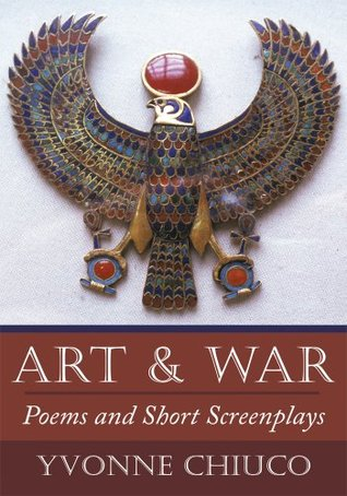 Art & War: Poems and Short Screenplays Yvonne Chiuco