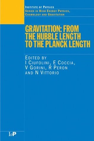 Gravitation: From the Hubble Length to the Planck Length (Series in High Energy Physics, Cosmology and Gravitation) Ciufolini