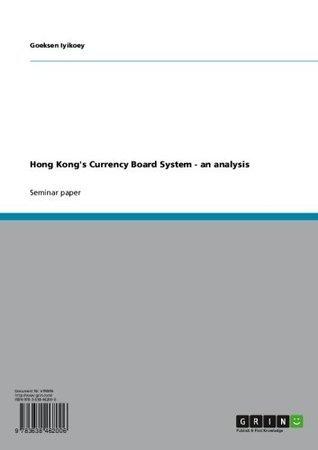 Hong Kongs Currency Board System - an analysis  by  Goeksen Iyikoey