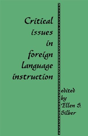 Critical Issues in Foreign Language Instruction (Source Books on Education)  by  Ellen S. Silber