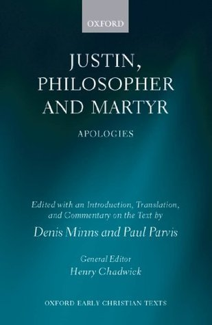 Justin, Philosopher and Martyr: Apologies  by  Justin Martyr