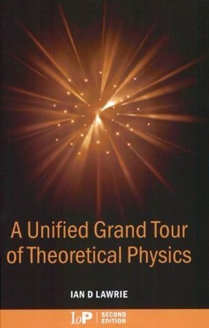 A Unified Grand Tour of Theoretical Physics, 2nd edition Ian D. Lawrie