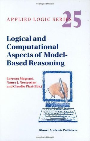 Logical and Computational Aspects of Model-Based Reasoning (Applied Logic Series)  by  Lorenzo Magnani