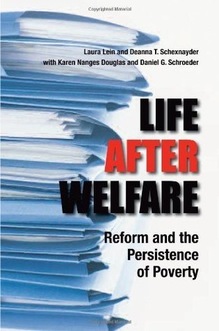 Life After Welfare: Reform and the Persistence of Poverty Laura Lein