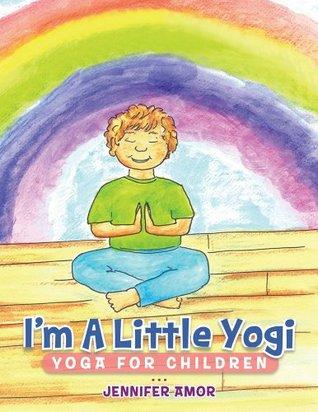 Im A Little Yogi : Yoga for Children Jennifer Amor