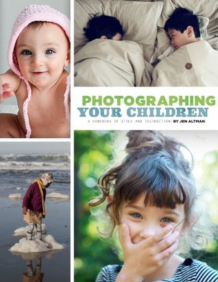 Photographing Your Children: A Handbook of Style and Instruction Jenifer Altman