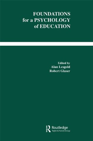 Foundations for A Psychology of Education  by  Alan M. Lesgold