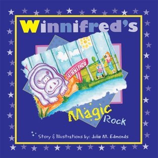 Winnifreds Magic Rock  by  Julie M. Edmonds