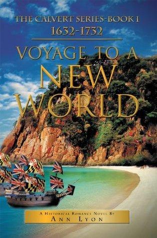 Voyage to a New World: The Calvert Series-Book 1632-1732  by  Ann Lyon