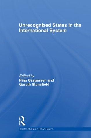 Unrecognized States in the International System (Exeter Studies in Ethno Politics) Nina Caspersen