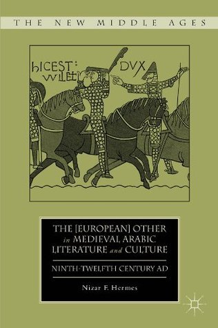 The [European] Other in Medieval Arabic Literature and Culture  by  Nizar F. Hermes