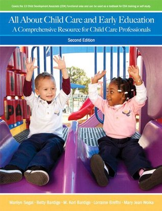 All About Child Care and Early Education: A Comprehensive Resource for Child Care Professionals (2nd Edition) Marilyn Segal