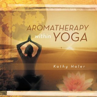 Aromatherapy within Yoga  by  Kathy Haler