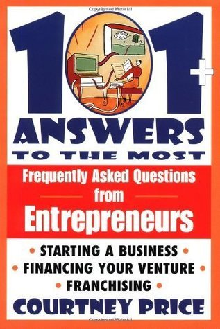 101 + Answers to the Most Frequently Asked Questions from Entrepreneurs  by  Courtney Price
