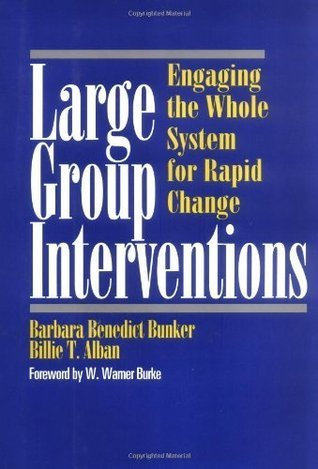 Large Group Interventions: Engaging the Whole System for Rapid Change  by  Barbara Benedict Bunker