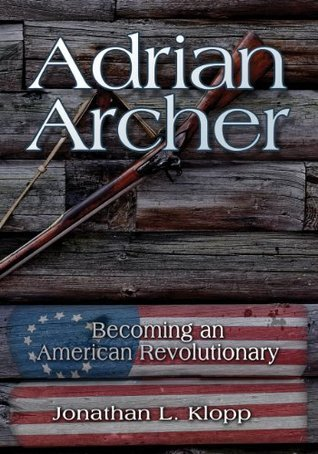 Adrian Archer: Becoming an American Revolutionary  by  Jonathan L. Klopp
