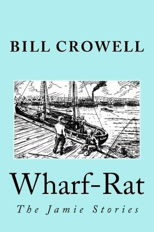 Wharf-Rat: The Jamie Stories Bill Crowell