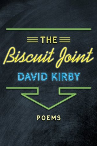 The Biscuit Joint: Poems  by  David K. Kirby