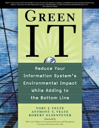 Green IT : Reduce Your Information Systems Environmental Impact While Adding to the Bottom Line  by  Robert C. Elsenpeter