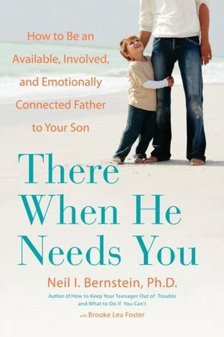 There When He Needs You: How to Be an Available, Involved, and Emotionally Connected Father to Your Son Brooke Lea Foster