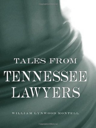 Tales from Tennessee Lawyers  by  William Lynwood Montell