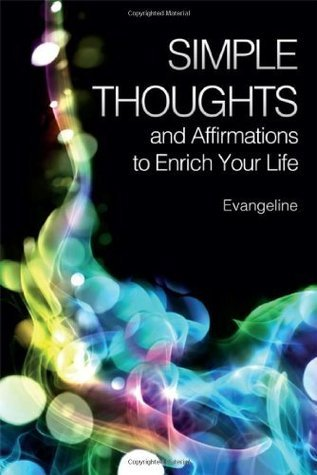 Simple Thoughts and Affirmations to Enrich Your Life  by  Evangeline