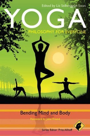 Yoga - Philosophy for Everyone: Bending Mind and Body Fritz Allhoff