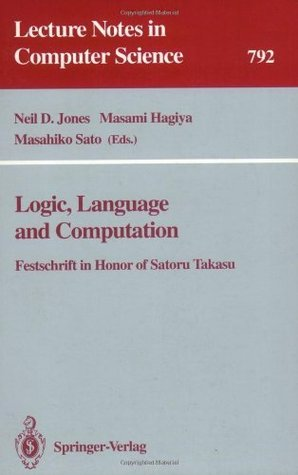 Logic, Language and Computation: Festschrift in Honor of Satoru Takasu (Lecture Notes in Computer Science)  by  Neil D. Jones