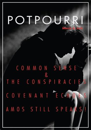 Potpourri:Common Sense & the Conspiracies Covenant Echoes Amos Still Speaks!  by  Morris Inch