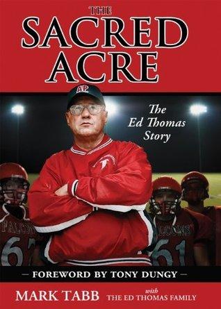 The Sacred Acre (Enhanced Edition): The Ed Thomas Story Mark Tabb