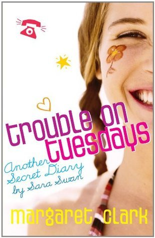 Trouble On Tuesdays: Another Secret Diary By Sara Swan Margaret Clark