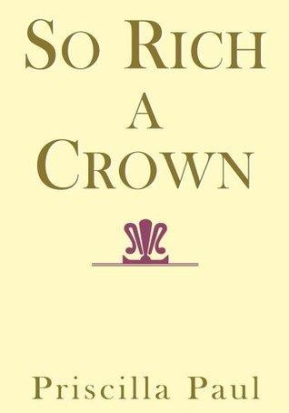 So Rich a Crown  by  Priscilla Paul