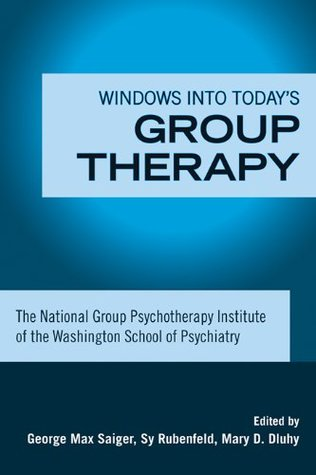 Windows Into Todays Group Therapy: The National Group Psychotherapy Institute of the Washington School of Psychiatry  by  George Max Saiger