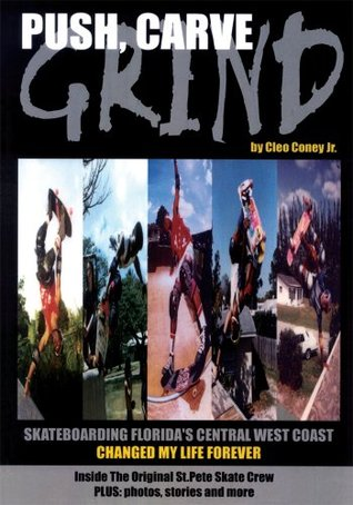 Push, Carve, Grind!: Skateboarding Floridas Central West Coast Changed My Life Forever  by  Cleo Coney Jr.