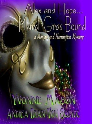 Alex and Hope Mardi Gras Bound A Morgan and Harrington Mystery Yvonne Mason
