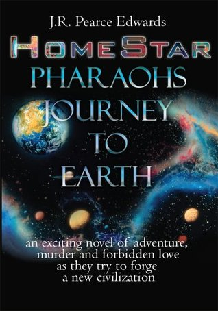 HomeStar:Pharaohs Journey to Earth  by  J.R. Pearce Edwards