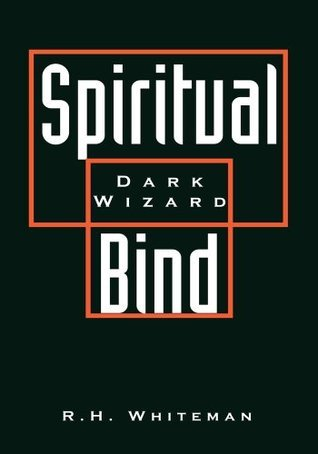 Spiritual Bind: Dark Wizard  by  R.H. Whiteman