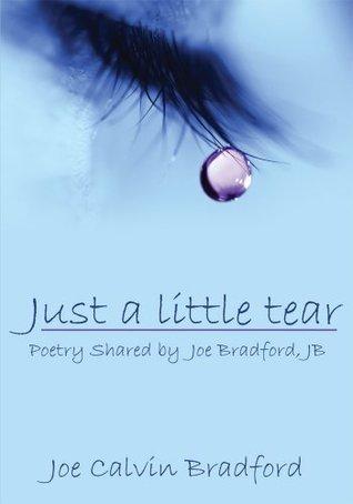 Just a little tear:Poetry Shared Joe Bradford, JB by Joe Calvin Bradford