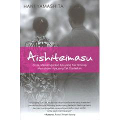Aishiteimasu: Cinta, Mendengarkan Apa yang Tak Terucap, Memahami Apa yang Tak Dijelaskan  by  Hani Yamashita