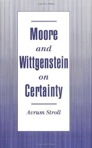Moore and Wittgenstein on Certainty Avrum Stroll
