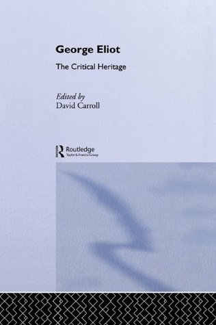 George Eliot: The Critical Heritage (The Collected Critical Heritage : 19th Century Novelists)  by  David Carroll