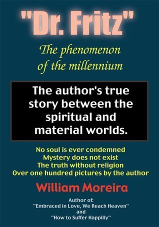 Dr. Fritz The Phenomenon of the Millenium: The authors true story between the spiritual and material worlds. William Moreira
